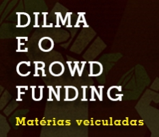 Clippings sobre adesão de Dilma ao Crowdfunding
